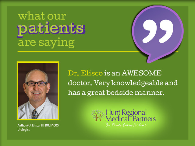 what our patients are saying | Dr. Elisco is an AWESOME doctor. Very knowledgeable and has a great bedside manner. | Anthony J. Elisco, III, DO, FACOS | Urologist | Hunt Regional Medical Partners | Our Family. Caring For Yours.